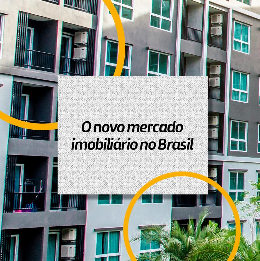 O Novo Mercado Imobiliário no Brasil